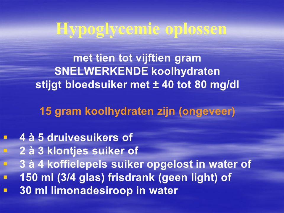 Hypoglycemie oplossen met tien tot vijftien gram SNELWERKENDE koolhydraten stijgt bloedsuiker met ± 40 tot 80 mg/dl 15 gram koolhydraten zijn (ongevee