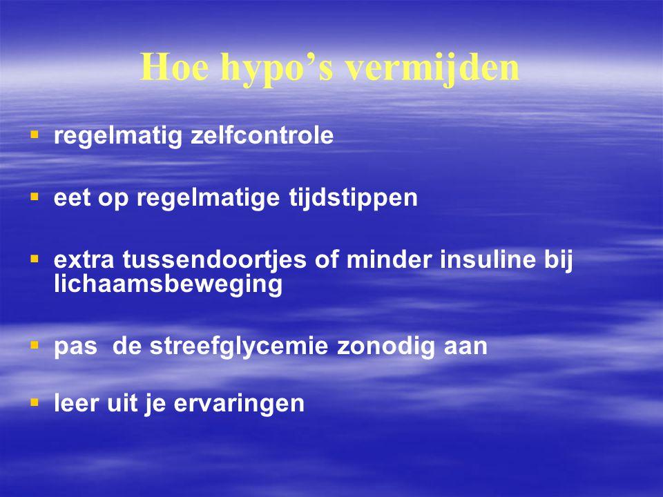 Hoe hypo's vermijden   regelmatig zelfcontrole   eet op regelmatige tijdstippen   extra tussendoortjes of minder insuline bij lichaamsbeweging 