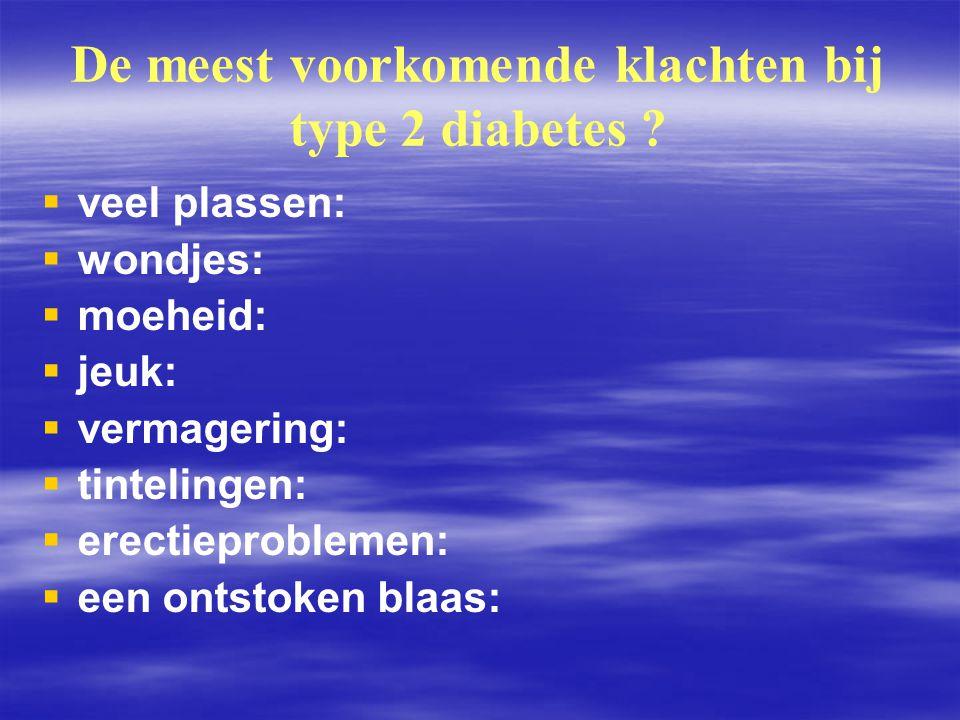 De meest voorkomende klachten bij type 2 diabetes ?   veel plassen:   wondjes:   moeheid:   jeuk:   vermagering:   tintelingen:   erecti