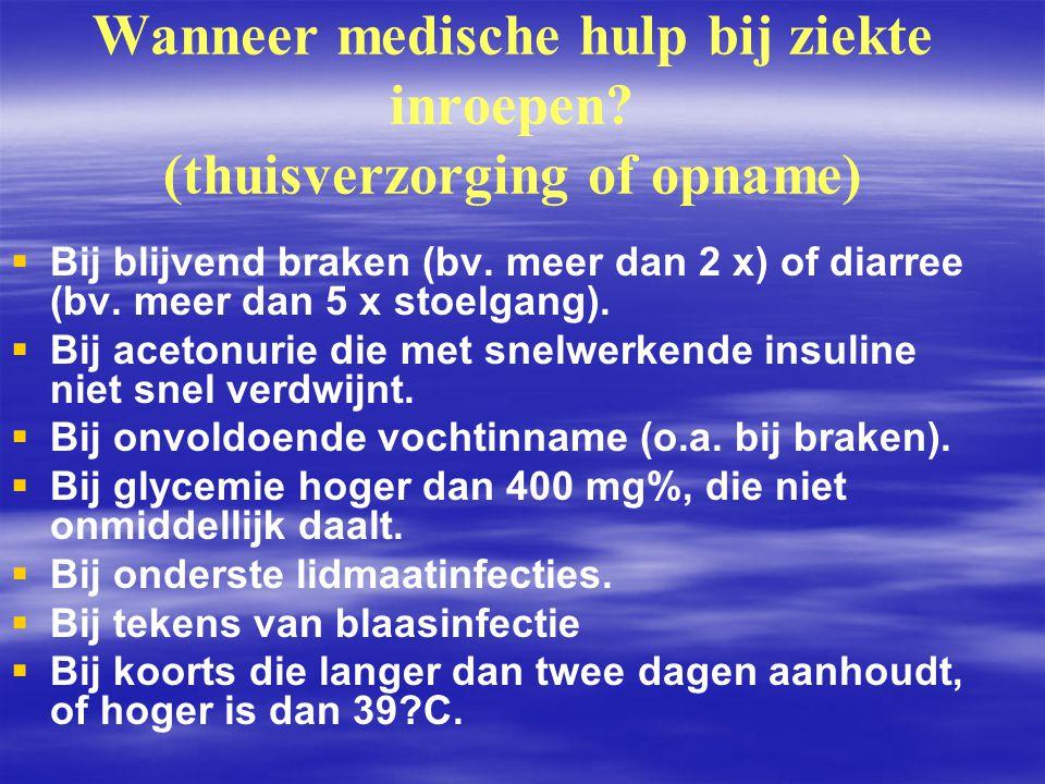 Wanneer medische hulp bij ziekte inroepen? (thuisverzorging of opname)   Bij blijvend braken (bv. meer dan 2 x) of diarree (bv. meer dan 5 x stoelga
