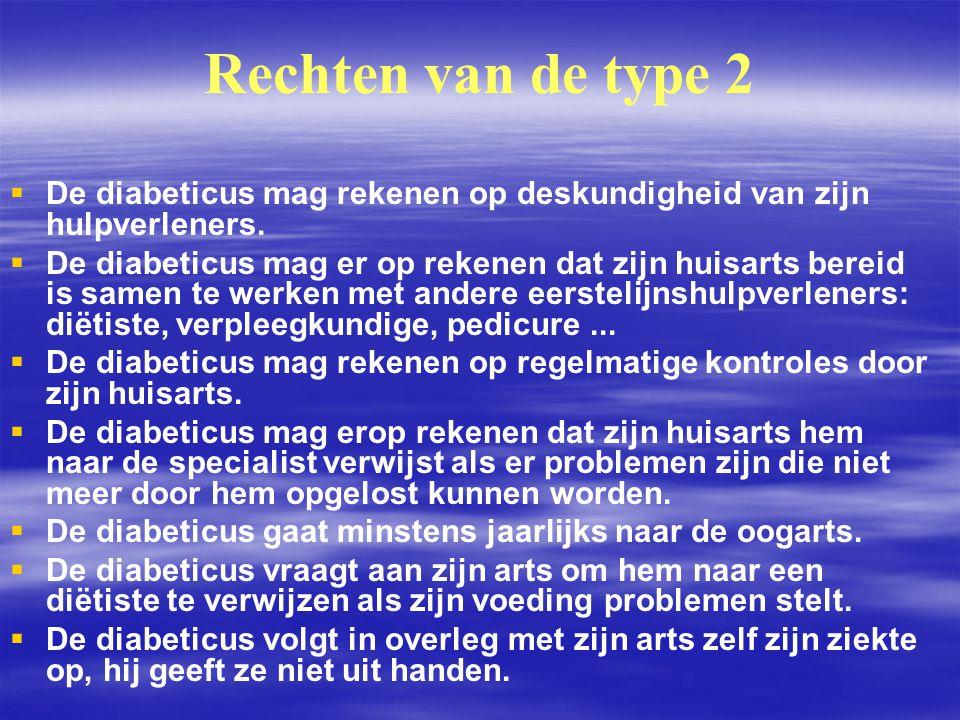 Rechten van de type 2   De diabeticus mag rekenen op deskundigheid van zijn hulpverleners.   De diabeticus mag er op rekenen dat zijn huisarts ber