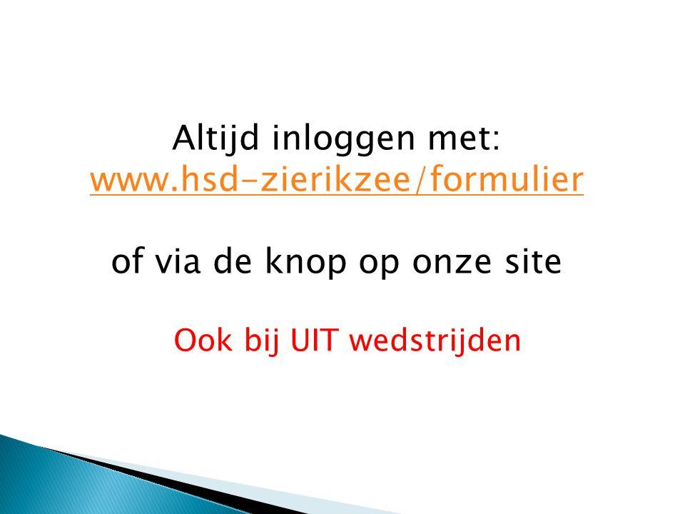 Altijd inloggen met: www.hsd-zierikzee/formulier of via de knop op onze site Ook bij UIT wedstrijden