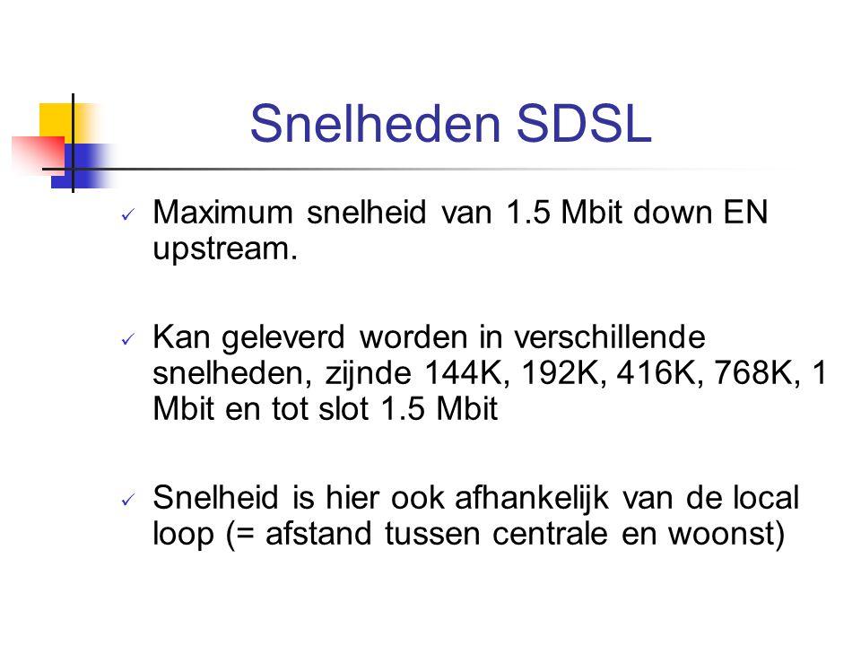 Snelheden SDSL Maximum snelheid van 1.5 Mbit down EN upstream. Kan geleverd worden in verschillende snelheden, zijnde 144K, 192K, 416K, 768K, 1 Mbit e