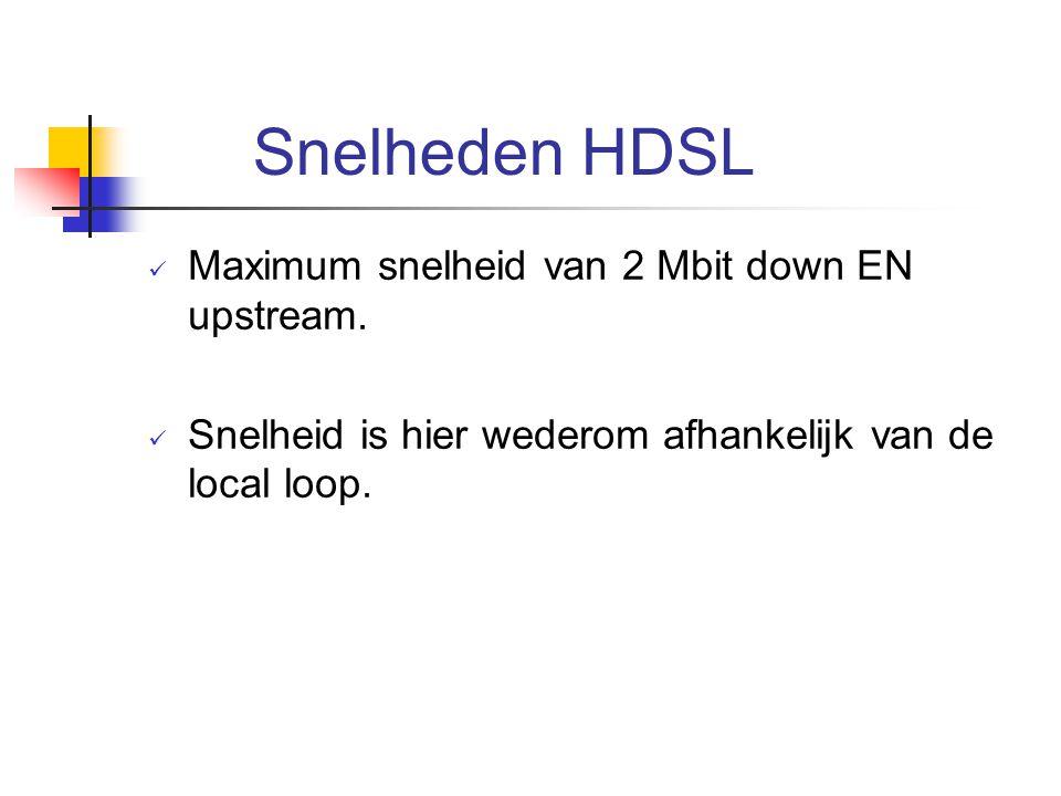 Snelheden HDSL Maximum snelheid van 2 Mbit down EN upstream. Snelheid is hier wederom afhankelijk van de local loop.