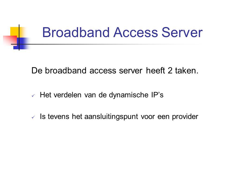 Broadband Access Server De broadband access server heeft 2 taken. Het verdelen van de dynamische IP's Is tevens het aansluitingspunt voor een provider