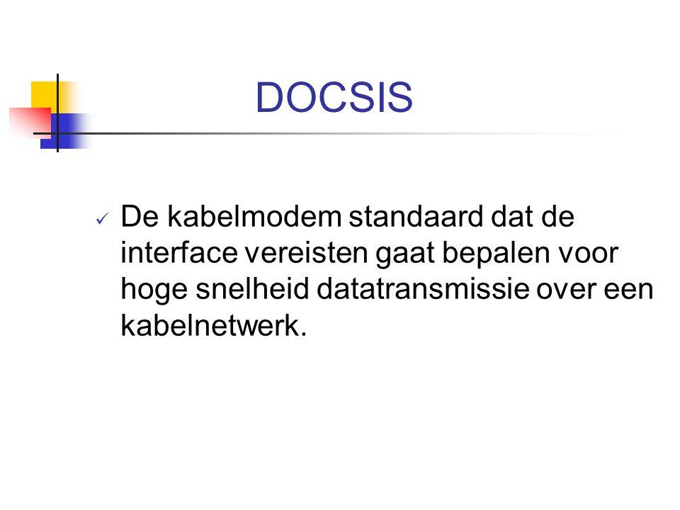 DOCSIS De kabelmodem standaard dat de interface vereisten gaat bepalen voor hoge snelheid datatransmissie over een kabelnetwerk.