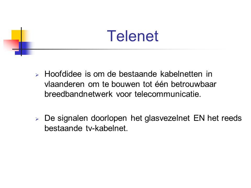 Telenet  Hoofdidee is om de bestaande kabelnetten in vlaanderen om te bouwen tot één betrouwbaar breedbandnetwerk voor telecommunicatie.  De signale