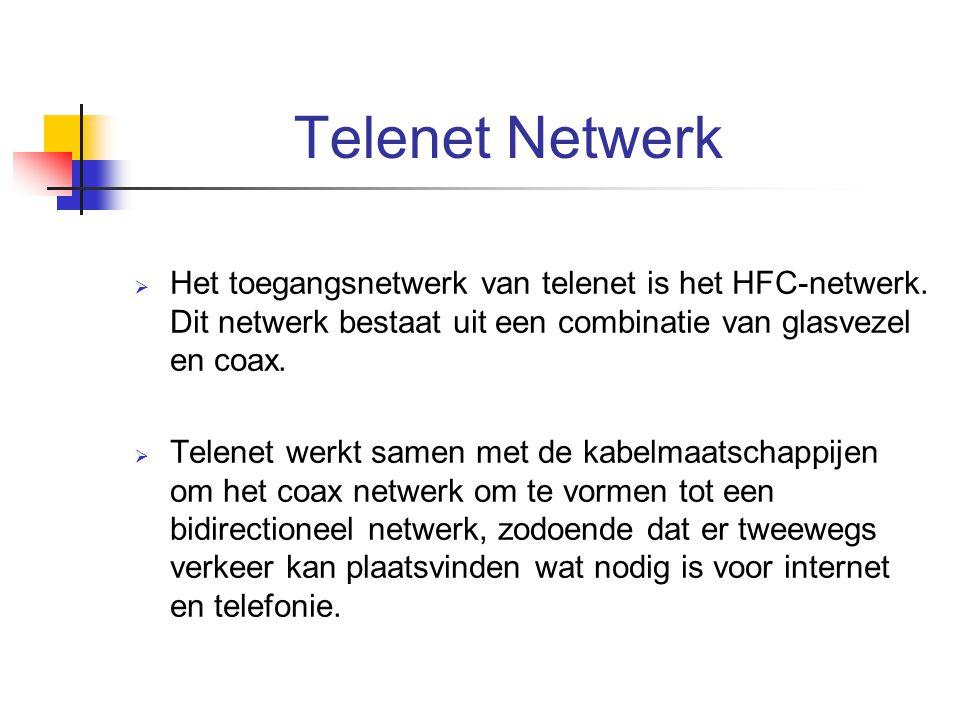 Telenet Netwerk  Het toegangsnetwerk van telenet is het HFC-netwerk. Dit netwerk bestaat uit een combinatie van glasvezel en coax.  Telenet werkt sa