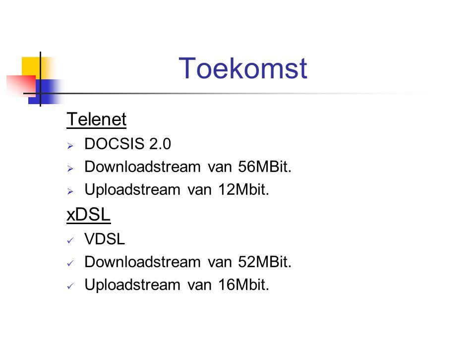 Toekomst Telenet  DOCSIS 2.0  Downloadstream van 56MBit.  Uploadstream van 12Mbit. xDSL VDSL Downloadstream van 52MBit. Uploadstream van 16Mbit.