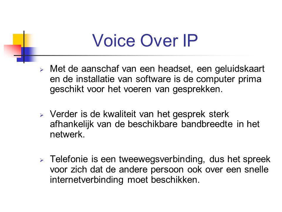 Voice Over IP  Met de aanschaf van een headset, een geluidskaart en de installatie van software is de computer prima geschikt voor het voeren van ges