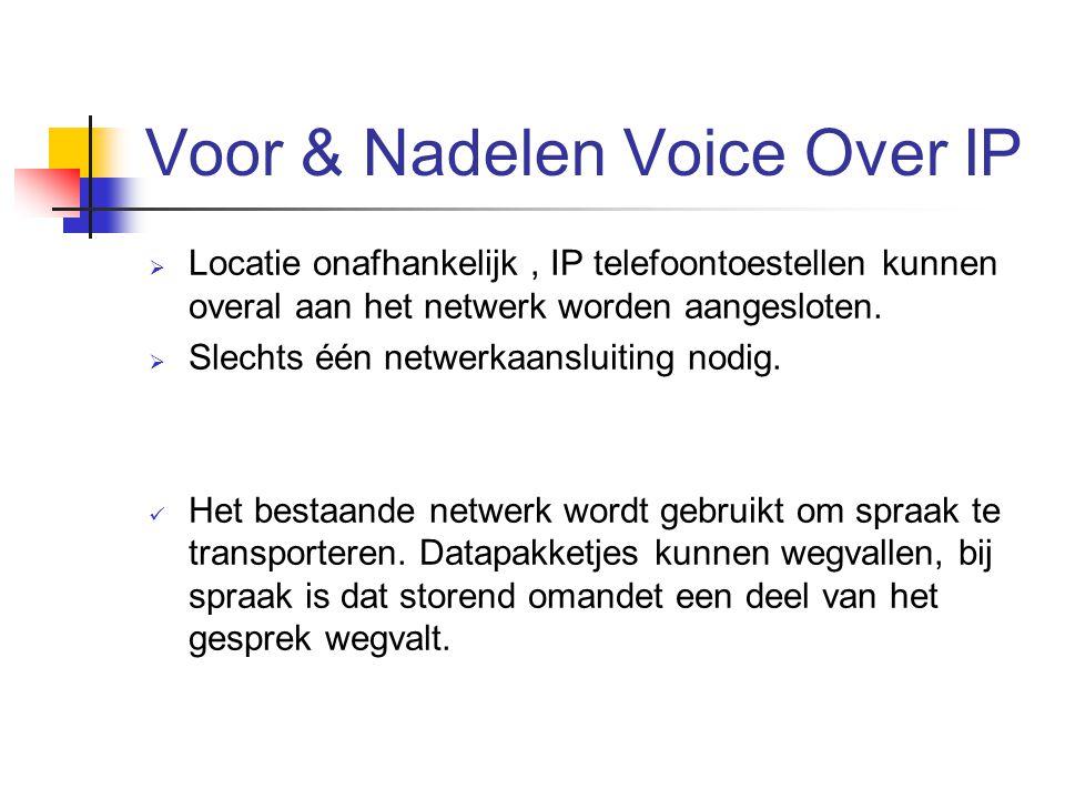 Voor & Nadelen Voice Over IP  Locatie onafhankelijk, IP telefoontoestellen kunnen overal aan het netwerk worden aangesloten.  Slechts één netwerkaan