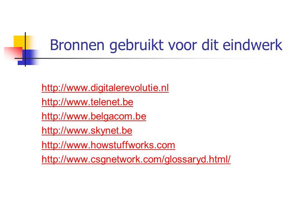 Bronnen gebruikt voor dit eindwerk http://www.digitalerevolutie.nl http://www.telenet.be http://www.belgacom.be http://www.skynet.be http://www.howstu