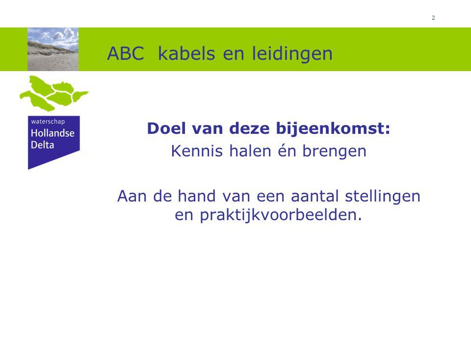 2 ABC kabels en leidingen Doel van deze bijeenkomst: Kennis halen én brengen Aan de hand van een aantal stellingen en praktijkvoorbeelden.