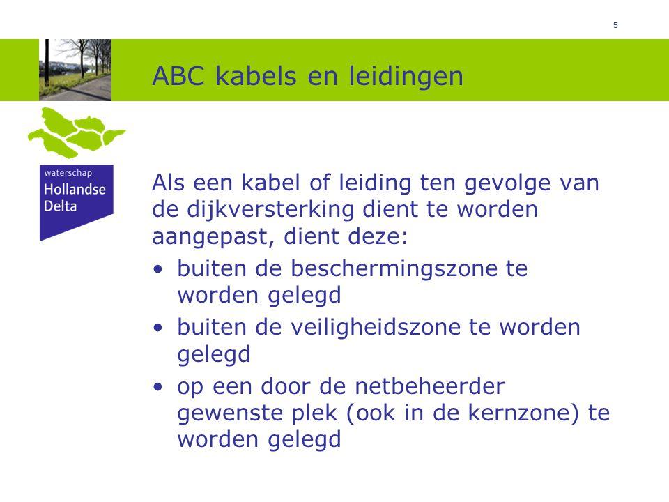 5 ABC kabels en leidingen Als een kabel of leiding ten gevolge van de dijkversterking dient te worden aangepast, dient deze: buiten de beschermingszon