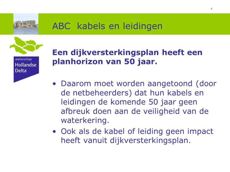 6 ABC kabels en leidingen Een dijkversterkingsplan heeft een planhorizon van 50 jaar. Daarom moet worden aangetoond (door de netbeheerders) dat hun ka