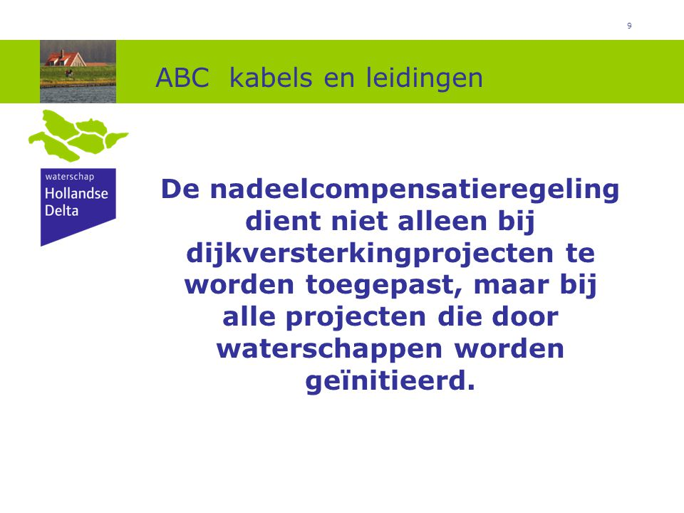 9 ABC kabels en leidingen De nadeelcompensatieregeling dient niet alleen bij dijkversterkingprojecten te worden toegepast, maar bij alle projecten die