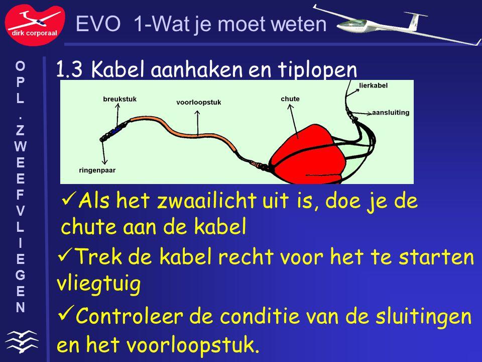 1.3 Kabel aanhaken en tiplopen Als het zwaailicht uit is, doe je de chute aan de kabel Trek de kabel recht voor het te starten vliegtuig Controleer de