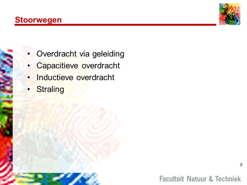 8 Stoorwegen Overdracht via geleiding Capacitieve overdracht Inductieve overdracht Straling