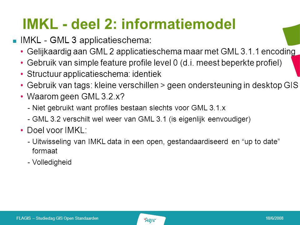 18/6/2008 FLAGIS – Studiedag GIS Open Standaarden IMKL - deel 2: informatiemodel IMKL - GML 3 applicatieschema: Gelijkaardig aan GML 2 applicatieschem