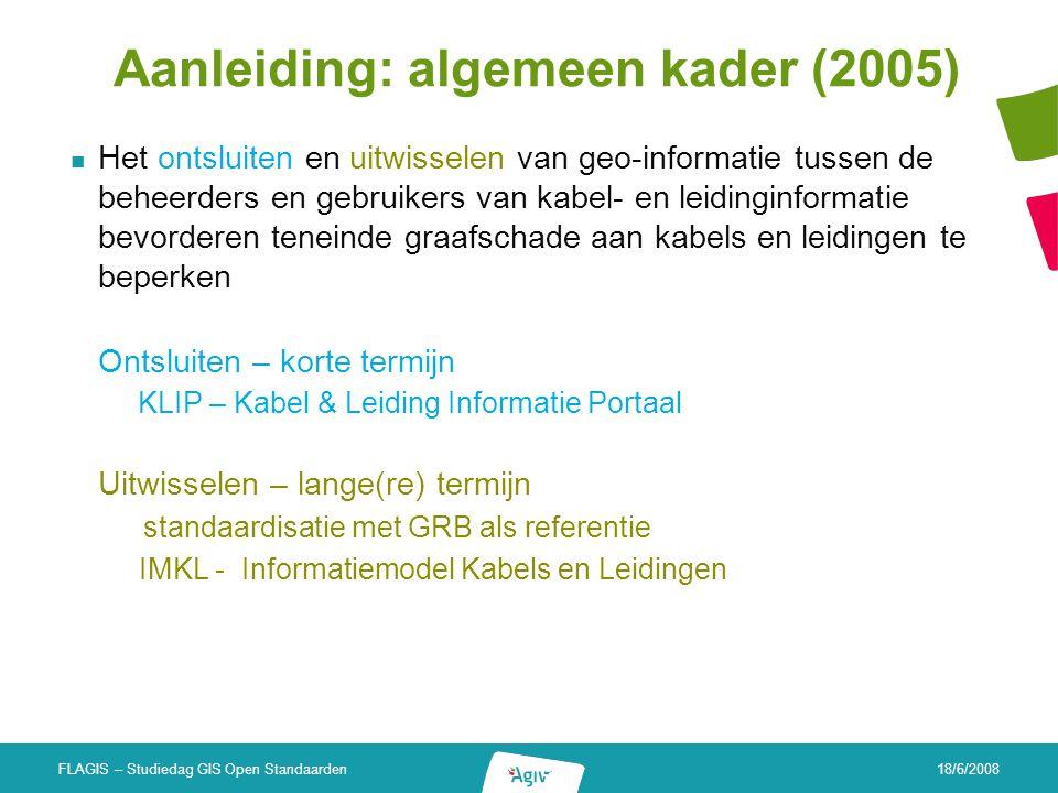 18/6/2008 FLAGIS – Studiedag GIS Open Standaarden Aanleiding: algemeen kader (2005) Het ontsluiten en uitwisselen van geo-informatie tussen de beheerd