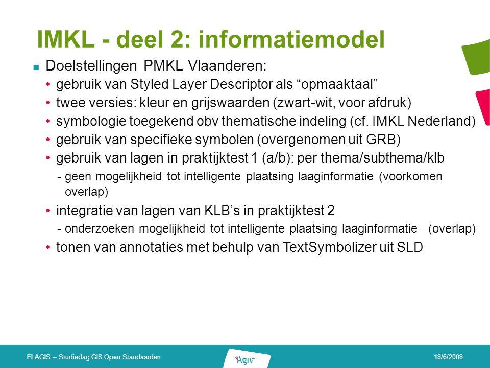 18/6/2008 FLAGIS – Studiedag GIS Open Standaarden IMKL - deel 2: informatiemodel Doelstellingen PMKL Vlaanderen: gebruik van Styled Layer Descriptor a