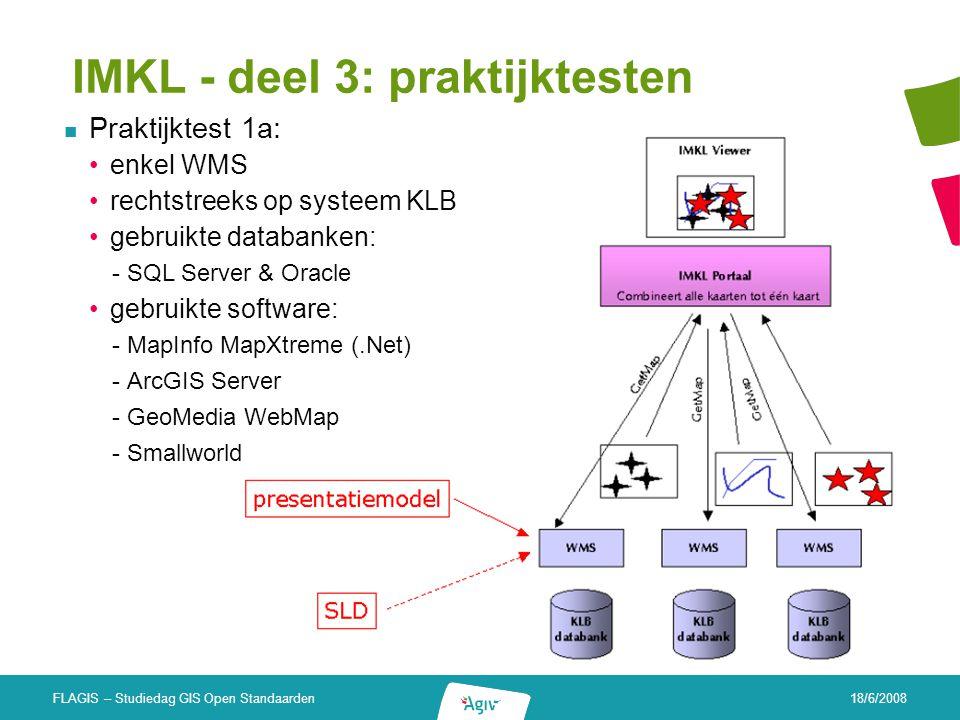 18/6/2008 FLAGIS – Studiedag GIS Open Standaarden IMKL - deel 3: praktijktesten Praktijktest 1a: enkel WMS rechtstreeks op systeem KLB gebruikte datab