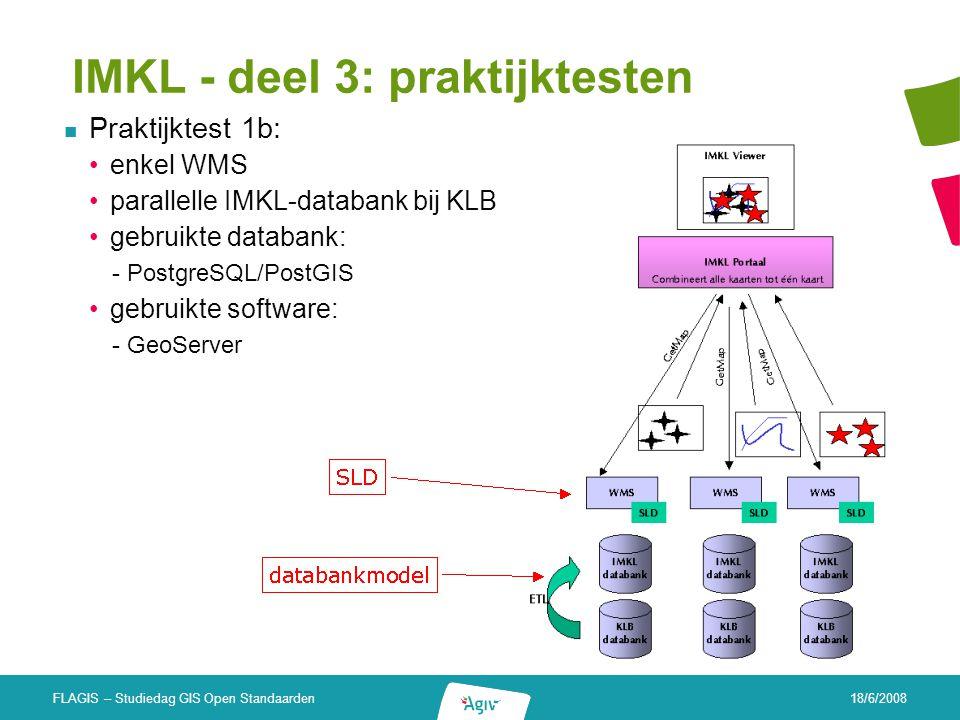 18/6/2008 FLAGIS – Studiedag GIS Open Standaarden IMKL - deel 3: praktijktesten Praktijktest 1b: enkel WMS parallelle IMKL-databank bij KLB gebruikte