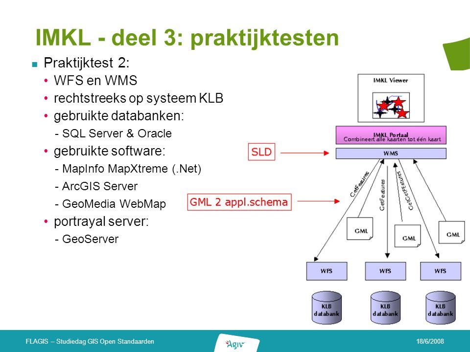 18/6/2008 FLAGIS – Studiedag GIS Open Standaarden IMKL - deel 3: praktijktesten Praktijktest 2: WFS en WMS rechtstreeks op systeem KLB gebruikte datab