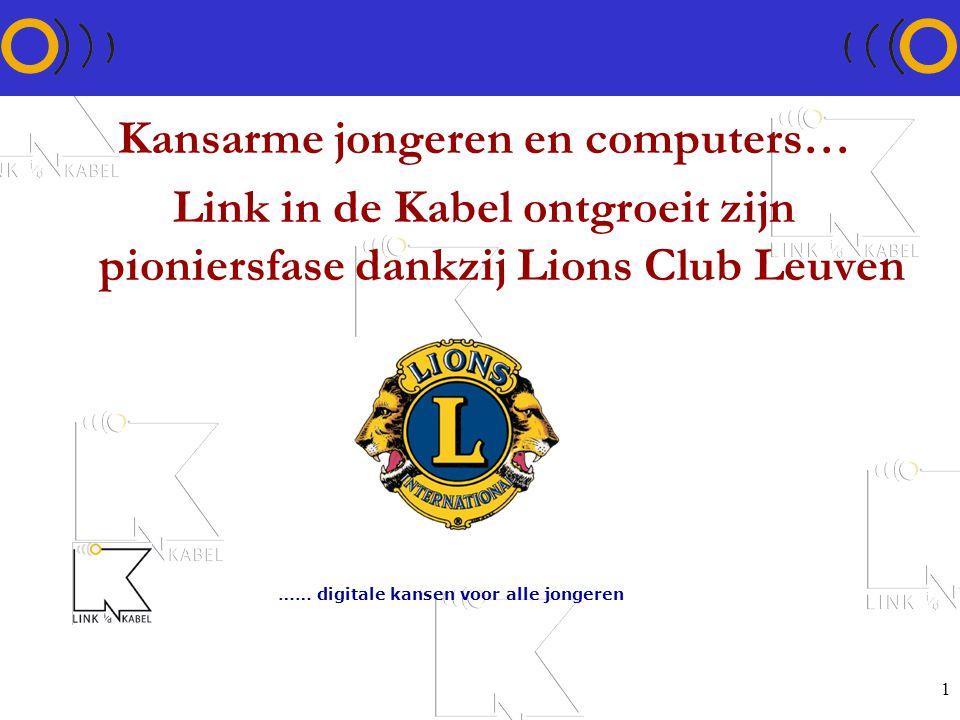 1 Kansarme jongeren en computers… Link in de Kabel ontgroeit zijn pioniersfase dankzij Lions Club Leuven …… digitale kansen voor alle jongeren