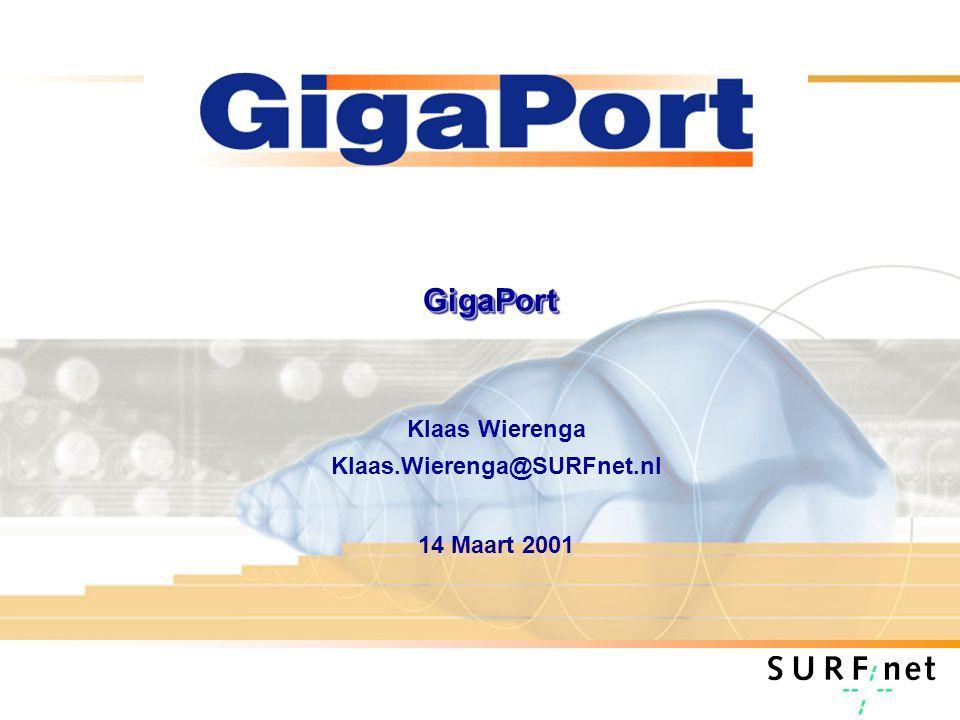 GigaPortGigaPort Klaas Wierenga Klaas.Wierenga@SURFnet.nl 14 Maart 2001