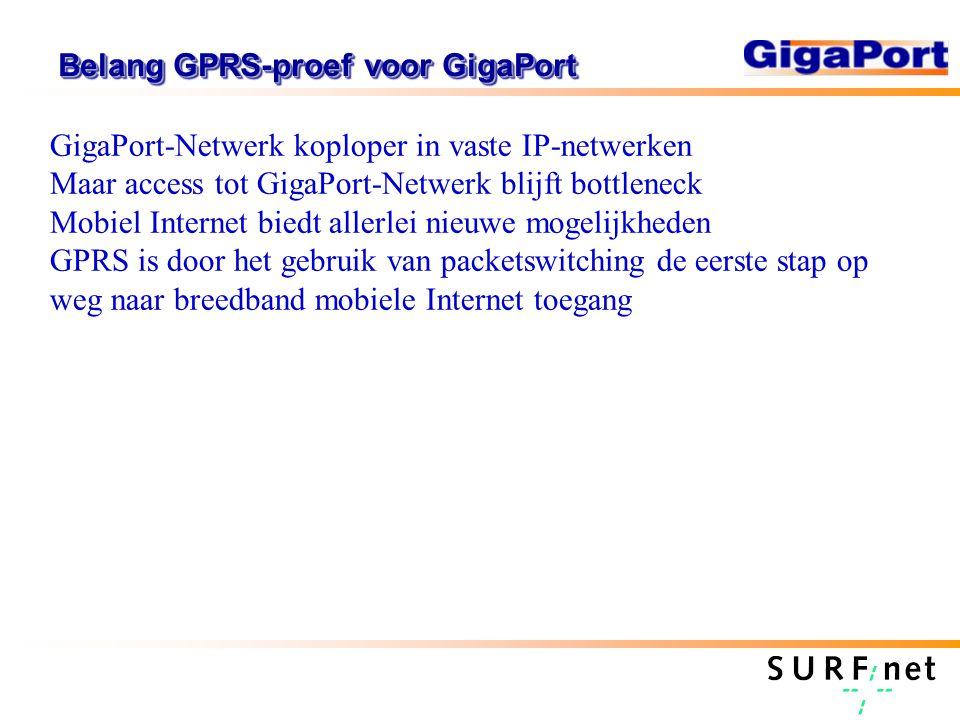 Belang GPRS-proef voor GigaPort GigaPort-Netwerk koploper in vaste IP-netwerken Maar access tot GigaPort-Netwerk blijft bottleneck Mobiel Internet bie