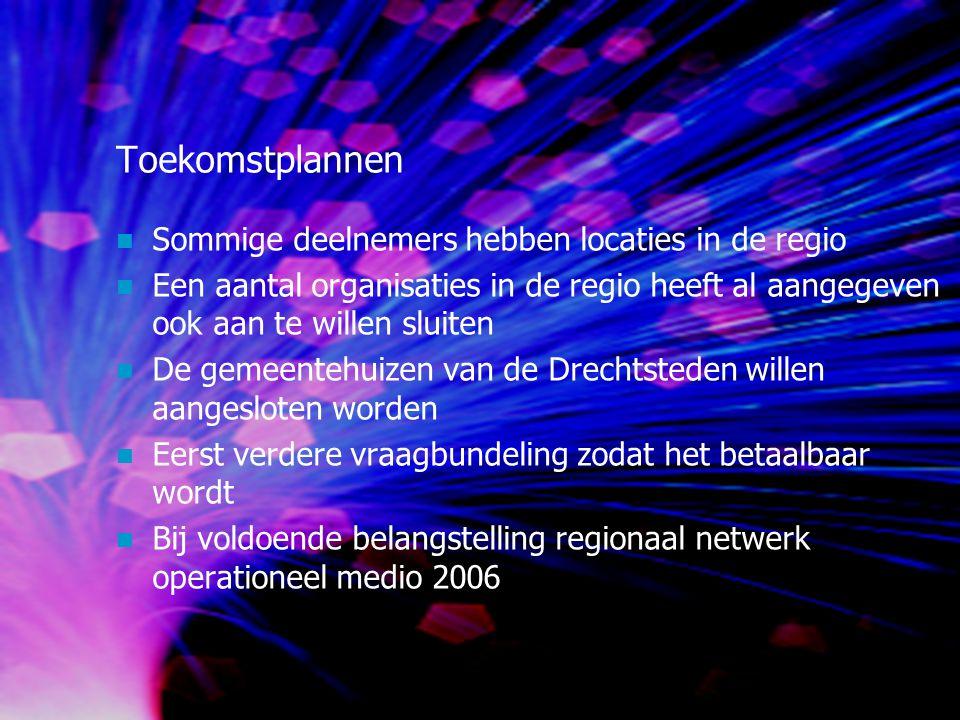 Toekomstplannen Sommige deelnemers hebben locaties in de regio Een aantal organisaties in de regio heeft al aangegeven ook aan te willen sluiten De gemeentehuizen van de Drechtsteden willen aangesloten worden Eerst verdere vraagbundeling zodat het betaalbaar wordt Bij voldoende belangstelling regionaal netwerk operationeel medio 2006