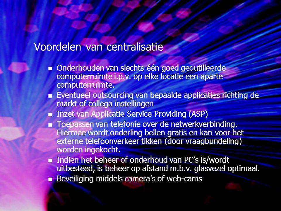 Voordelen van centralisatie Onderhouden van slechts één goed geoutilleerde computerruimte i.p.v.