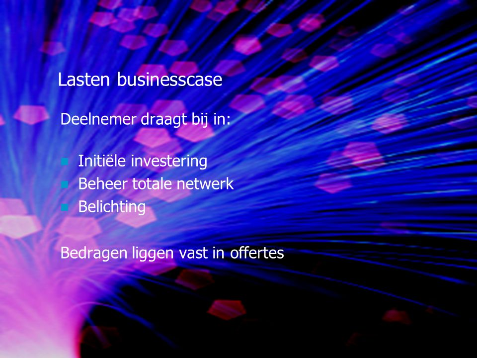 Lasten businesscase Deelnemer draagt bij in: Initiële investering Beheer totale netwerk Belichting Bedragen liggen vast in offertes