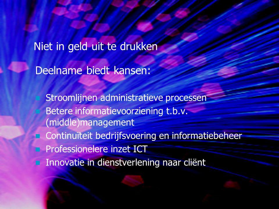 Niet in geld uit te drukken Deelname biedt kansen: Stroomlijnen administratieve processen Betere informatievoorziening t.b.v.