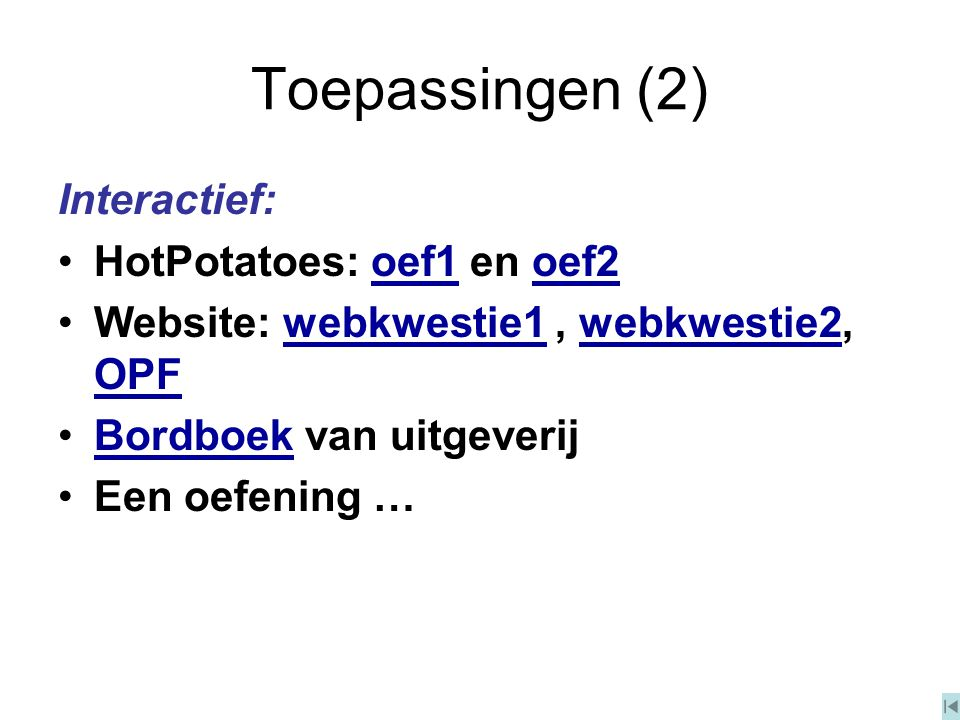 Toepassingen (2) Interactief: HotPotatoes: oef1 en oef2oef1oef2 Website: webkwestie1, webkwestie2, OPFwebkwestie1webkwestie2 OPF Bordboek van uitgever