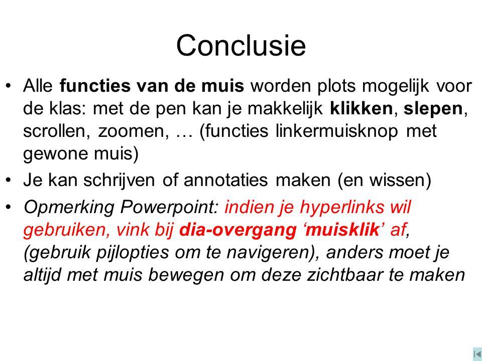 Conclusie Alle functies van de muis worden plots mogelijk voor de klas: met de pen kan je makkelijk klikken, slepen, scrollen, zoomen, … (functies lin
