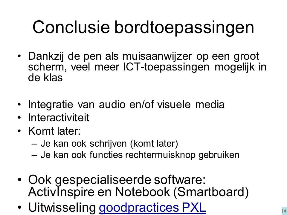 Conclusie bordtoepassingen Dankzij de pen als muisaanwijzer op een groot scherm, veel meer ICT-toepassingen mogelijk in de klas Integratie van audio e