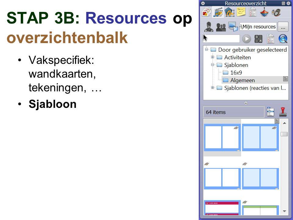 STAP 3B: Resources op overzichtenbalk Vakspecifiek: wandkaarten, tekeningen, … Sjabloon