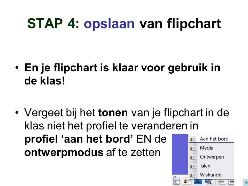 STAP 4: opslaan van flipchart En je flipchart is klaar voor gebruik in de klas! Vergeet bij het tonen van je flipchart in de klas niet het profiel te