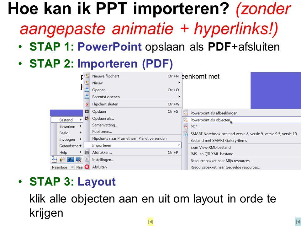 Hoe kan ik PPT importeren? (zonder aangepaste animatie + hyperlinks!) STAP 1: PowerPoint opslaan als PDF+afsluiten STAP 2: Importeren (PDF) STAP 3: La