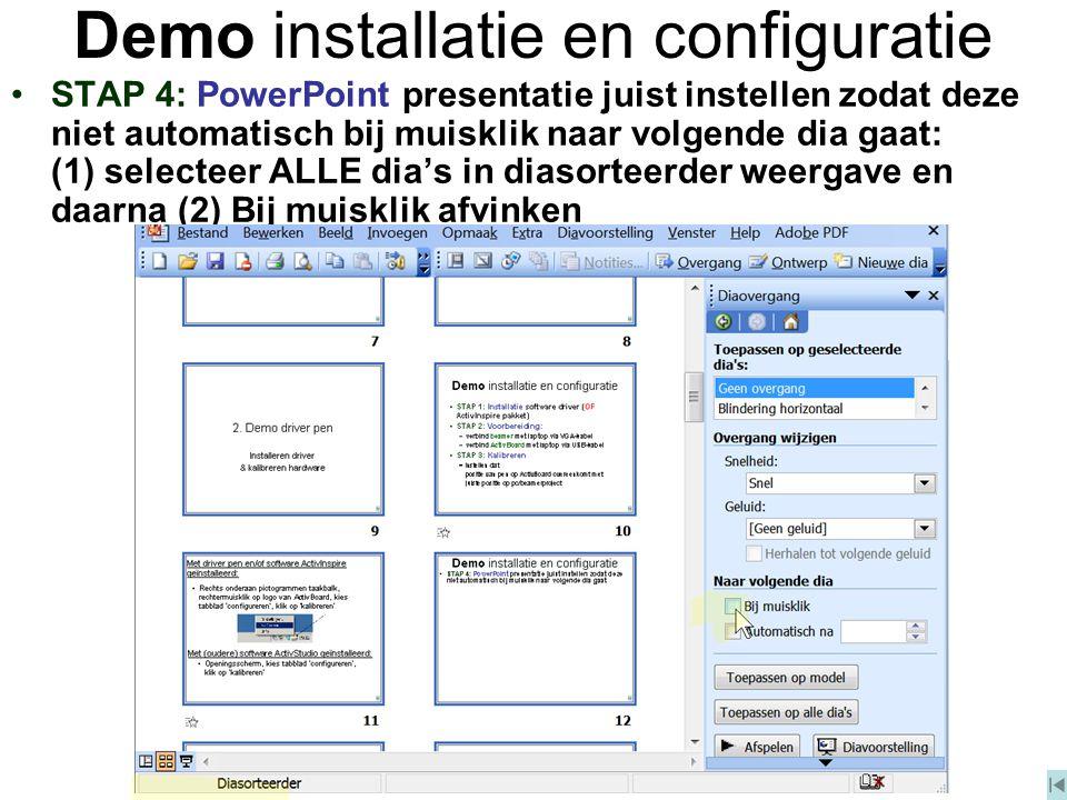 Demo installatie en configuratie STAP 4: PowerPoint presentatie juist instellen zodat deze niet automatisch bij muisklik naar volgende dia gaat: (1) s