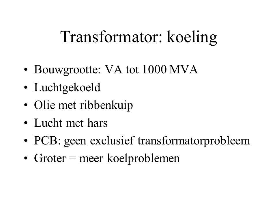 Transformator: koeling Bouwgrootte: VA tot 1000 MVA Luchtgekoeld Olie met ribbenkuip Lucht met hars PCB: geen exclusief transformatorprobleem Groter = meer koelproblemen