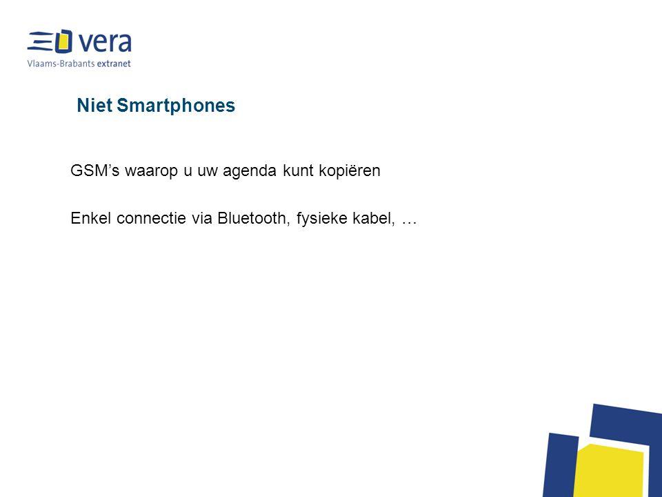 Niet Smartphones GSM's waarop u uw agenda kunt kopiëren Enkel connectie via Bluetooth, fysieke kabel, …