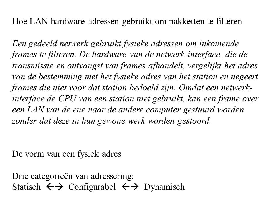 Hoe LAN-hardware adressen gebruikt om pakketten te filteren Een gedeeld netwerk gebruikt fysieke adressen om inkomende frames te filteren. De hardware