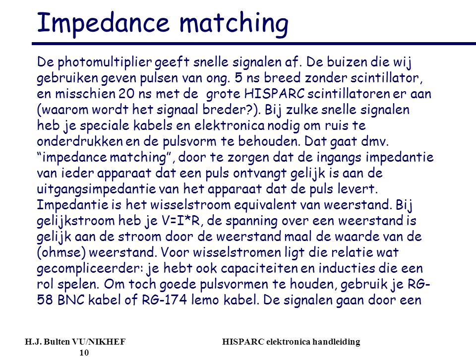 H.J. Bulten VU/NIKHEF HISPARC elektronica handleiding 10 Impedance matching De photomultiplier geeft snelle signalen af. De buizen die wij gebruiken g