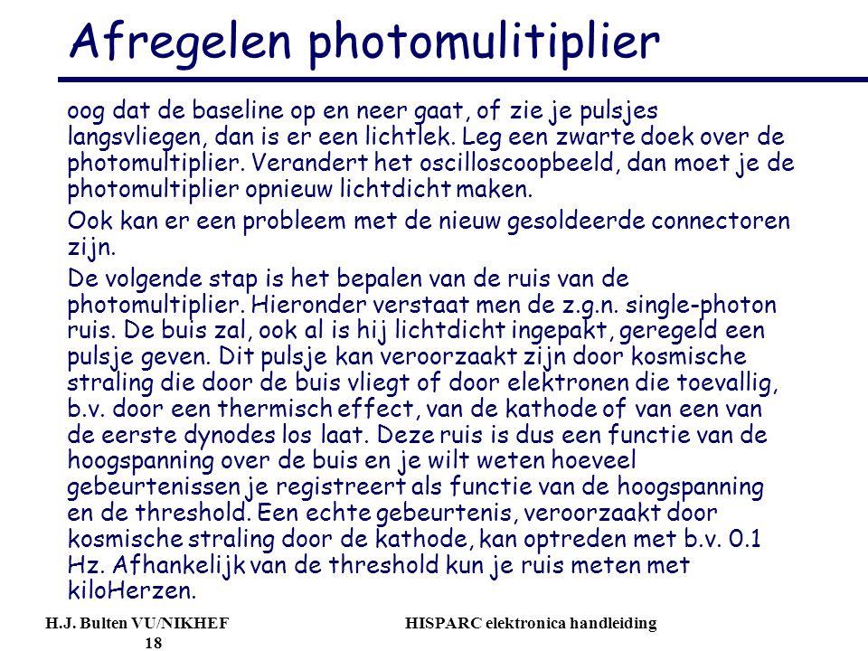 H.J. Bulten VU/NIKHEF HISPARC elektronica handleiding 18 Afregelen photomulitiplier oog dat de baseline op en neer gaat, of zie je pulsjes langsvliege