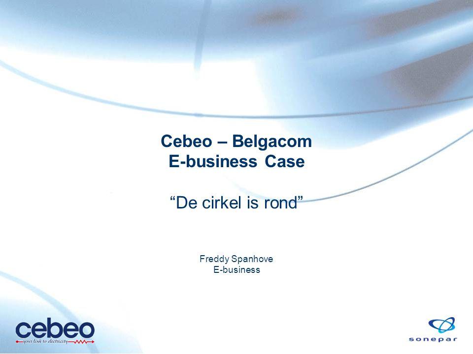"""Cebeo – Belgacom E-business Case """"De cirkel is rond"""" Freddy Spanhove E-business"""