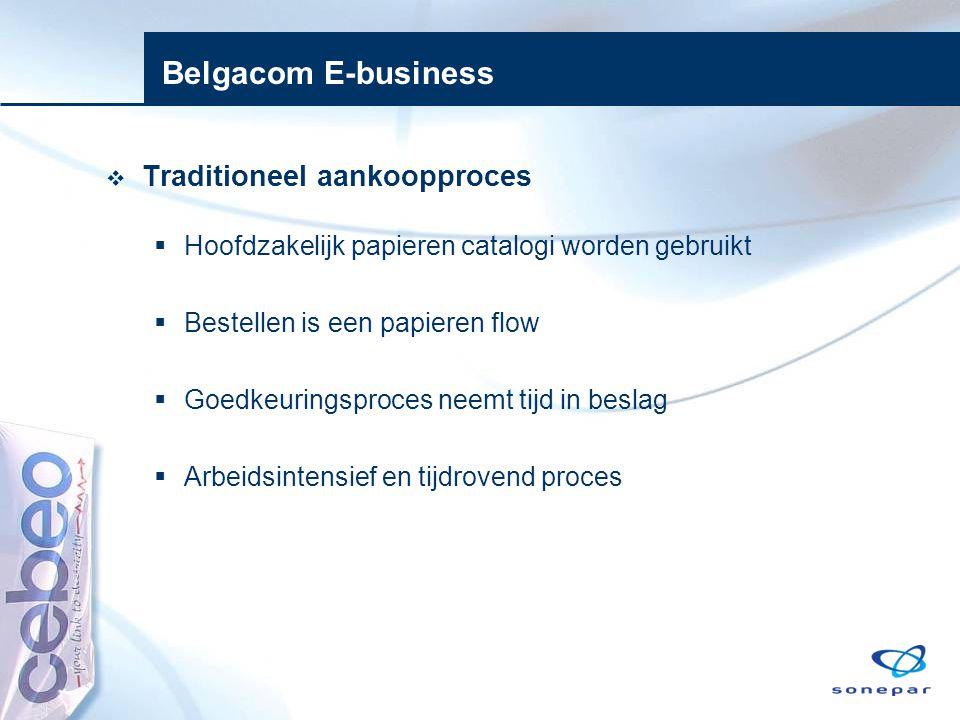 Belgacom E-business  Traditioneel aankoopproces  Hoofdzakelijk papieren catalogi worden gebruikt  Bestellen is een papieren flow  Goedkeuringsproc