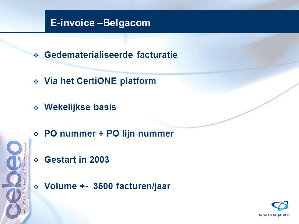 E-invoice –Belgacom  Gedematerialiseerde facturatie  Via het CertiONE platform  Wekelijkse basis  PO nummer + PO lijn nummer  Gestart in 2003  V